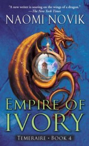 Empire of Ivory (Temeraire, Book 4)